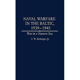 Marine oorlogsvoering in de Baltische 19391945 oorlog in een zee van de smalle door Koburger & C. W.