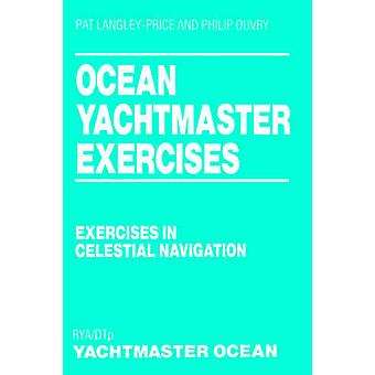 Ocean Yachtmaster Exercises Exercises in Celestial Navigation by LangleyPrice & Pat
