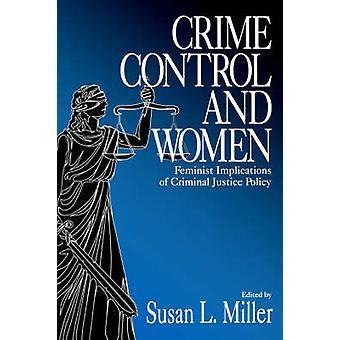 Brott kontroll och kvinnor feministiska konsekvenserna av rättvisa kriminalpolitik Miller & Susan l.