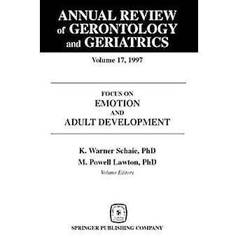 Annual Review of Gerontology and Geriatrics Volume 17 1997 Focus on Emotion and Adult Development by Schaie & Warner K.