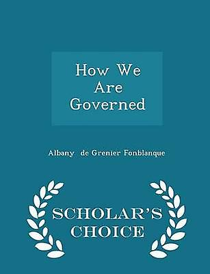 How We Are Governed  Scholars Choice Edition by de Grenier Fonblanque & Albany