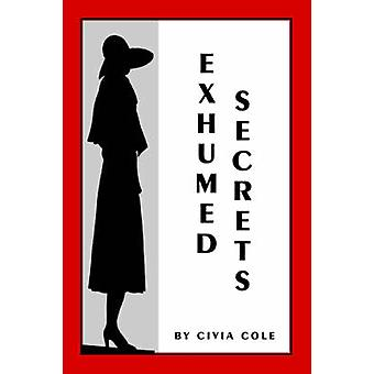 Exhumed Secrets by Cole & Civia