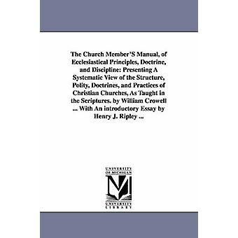 De handleiding van de leden van de kerk van kerkelijke beginselen leer en Discipline die een systematische weergave van de structuur Polity leerstellingen en praktijken van de christelijke kerken presenteren zoals onderwezen door Crowell & William