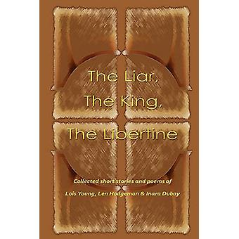 The Liar the King the Libertine A Collection of Short Stories and Poems by Young & Lois