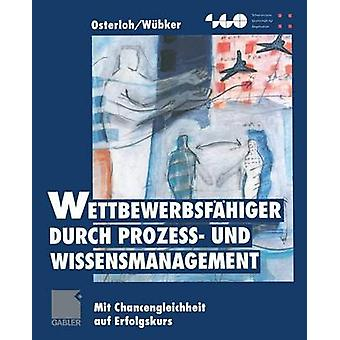 Wettbewerbsfahiger Durch Prozess Und Wissensmanagement Mit untervertreten Auf Erfolgskurs von Osterloh & Margit