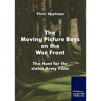 The Moving Picture Boys on the War Front by Appleton & Victor & II