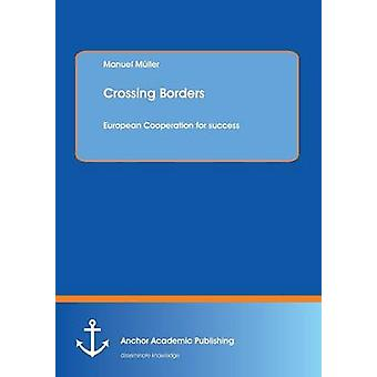 Crossing Borders European Cooperation for success by Mller & Manuel