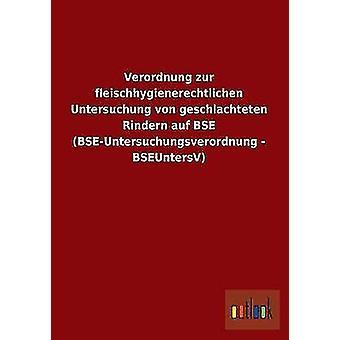 Verordnung Zur Fleischhygienerechtlichen Untersuchung Von Geschlachteten Rindern Auf ESB BseUntersuchungsverordnung Bseuntersv par Ohne Autor