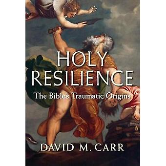 Holy Resilience - The Bible's Traumatic Origins by Holy Resilience - Th