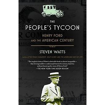 The People's Tycoon - Henry Ford and the American Century by Steven Wa