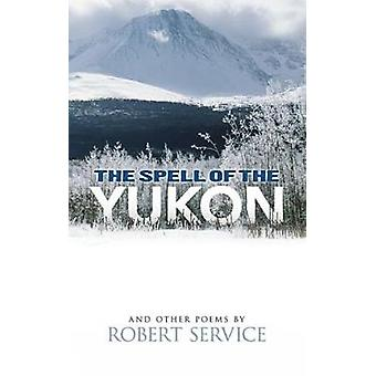Spell of the Yukon and Other Poems by Robert Service - 9780486476896