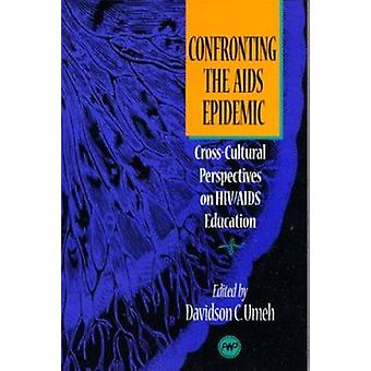 Confronting the AIDS Epidemic - Cross-cultural Perspectives on HIV/AID