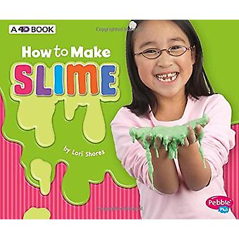 How to Make Slime - A 4D Book by Lori Shores - 9781543509427 Book
