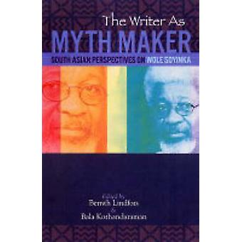 The Writer As Myth Maker - South Asian Perspective on Wole Soyinka by