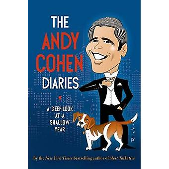 The Andy Cohen Diaries - A Deep Look at a Shallow Year by Andy Cohen -