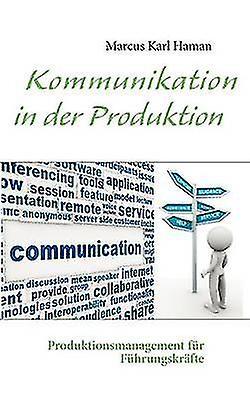 Kommunikation in Der Produktion by Marcus Karl Haman - 9783848251261