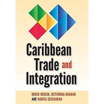 Caribbean Trade and Integration by Roger Hosein - Jeetendra Khadan -