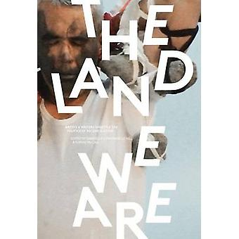 The Land We Are - Artists and Writers Unsettle the Politics of Reconci