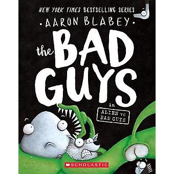The Bad Guys in Alien Vs Bad Guys (the Bad Guys #6) by Aaron Blabey -