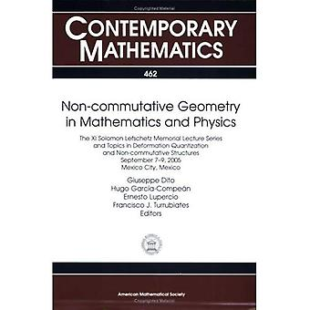 Non-Commutative Geometry in Mathematics and Physics: The XI Solomon Lefschetz Memorial Lecture Series: Topics in Deformation Quantization and Noncommutative Structures, September 7-9, 2005, Mexico City, Mexico