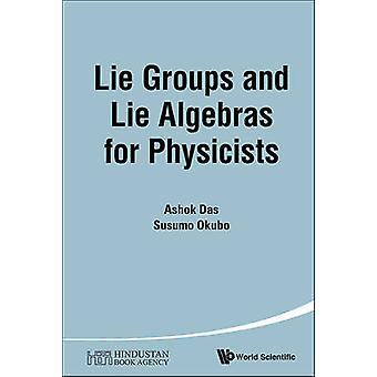 Lie Groups and Lie Algebras for Physicists by Ashok Das - Susumu Okub