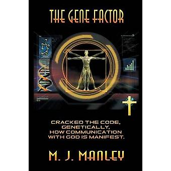 The Gene Factor Cracked the Code Genetically How Communication with God Is Manifest. by Manley & M. J.