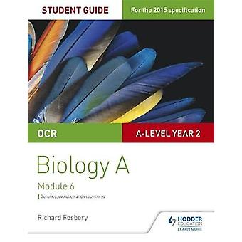OCR A Level Year 2 Biology A Student Guide Module 6 by Richard Fosbery