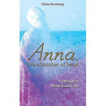 Anna Grandmother of Jesus by Claire Heartsong