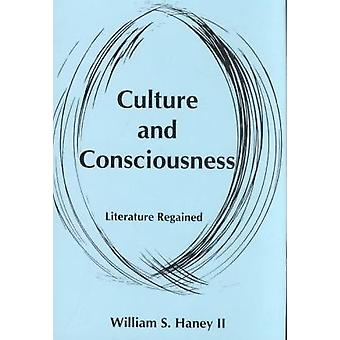 Culture and Consciousness - Literature Regained by William S. Haney -