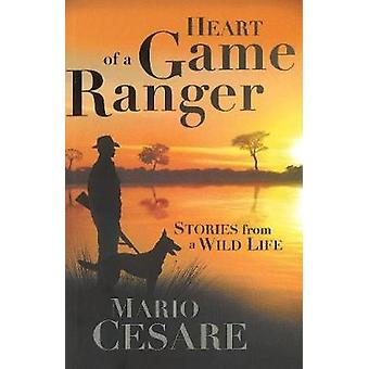 Heart of a Game Ranger Stories from a Wild Life by Cesare & Mario