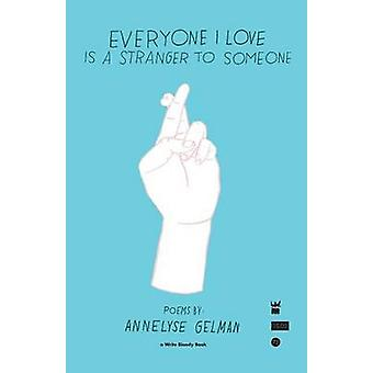 Everyone I Love Is a Stranger to Someone by Gelman & Annelyse