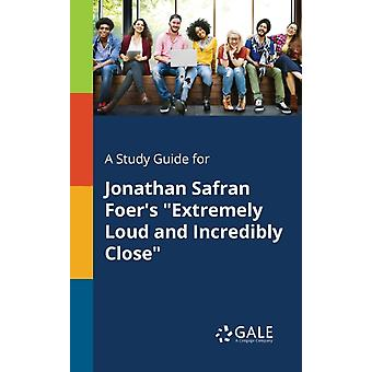 A Study Guide for Jonathan Safran Foers Extremely Loud and Incredibly Close by Gale & Cengage Learning