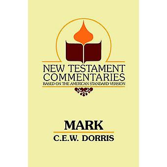 Mark A Commentary on the Gospel According to Mark by Dorris & C. E.