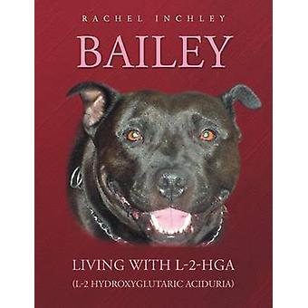 Bailey Living with L2Hga L2 Hydroxyglutaric Aciduria by Inchley & Rachel