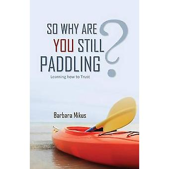 So Why Are You Still Paddling by Mikus & Barbara