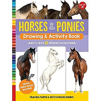 Horses & Ponies Drawing & Activity Book: Learn to draw 17 different breeds (Drawing & Activity)