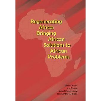 Regenerating Africa Bringing African Solutions to African Problems by Muchie & Mammo