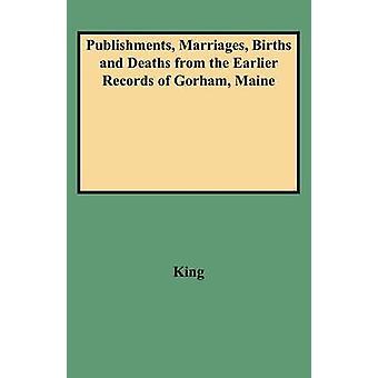Publishments Huwelijken Geboorten en sterfgevallen uit de eerdere records van Gorham Maine door King