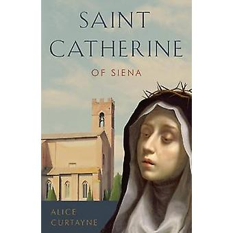 St. Catherine of Siena by Curtayne & Alice