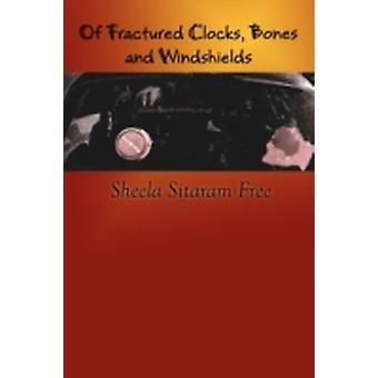 Of Fractured Clocks Bones and Windshields by Free & Sheela Sitaram