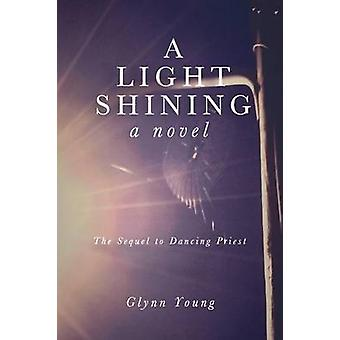 A Light Shining Book 2 in the Dancing Priest Series by Young & Glynn