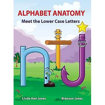 ALPHABET ANATOMY Meet the Lower Case Letters by Jones & Linda Ann