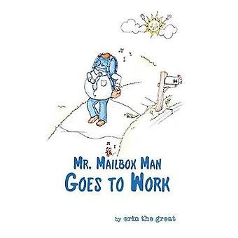 Mr. Mailbox Man Goes to Work by erin the great