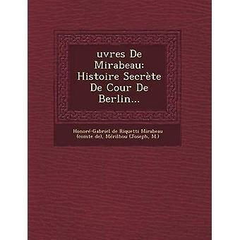 Oeuvres de Mirabeau Histoire Secrete de Cour de Berlin by HonoreGabriel De Riquetti Mirabeau Co