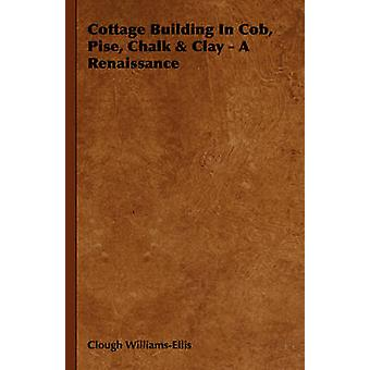 Cottage Building In Cob Pise Chalk  Clay  A Renaissance by WilliamsEllis & Clough