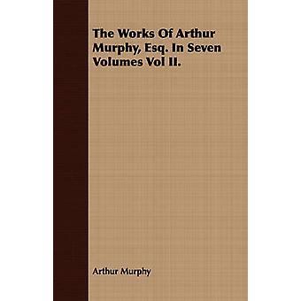 The Works Of Arthur Murphy Esq. In Seven Volumes Vol II. by Murphy & Arthur