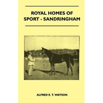 Royal Homes Of Sport  Sandringham by Watson & Alfred E. T.