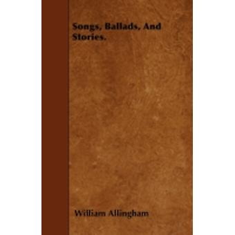 Songs Ballads And Stories. by Allingham & William