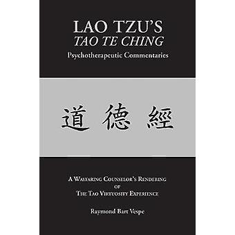 LAO TZUS TAO TE CHING Psychotherapeutic Commentaries The Tao Virtuosity Experience by Vespe & Raymond Bart