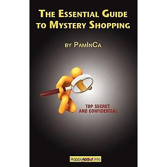 The Essential Guide to Mystery Shopping Make Money Shop Have Fun Get an Insiders Guide to Success by PamInCa